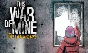 The War OF Mine The Little Ones game