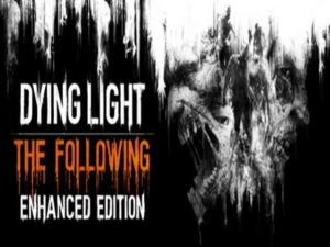 Dying Light The Following Enhanced PC Game Free Download